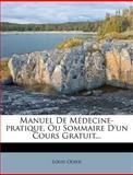 Manuel de Médecine-Pratique, Ou Sommaire d'un Cours Gratuit..., Louis Odier, 127250557X