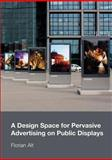 A Design Space for Pervasive Advertising on Public Displays, Florian Alt, 1291315578