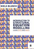 Introduction to Structural Equation Modelling Using SPSS and AMOS, Blunch, Niels J., 1412945577