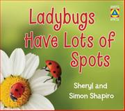 Ladybugs Have Lots of Spots, Sheryl Shapiro and Simon Shapiro, 1554515572