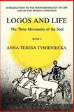 Logos and Life : The Three Movements of the Soul, Tymieniecka, Anna-Teresa, 9027725578