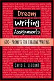 Dream Writing Assignments : 600+ Prompts for Creative Writing, Lecount, David E. and LeCount, David E., 0867095571