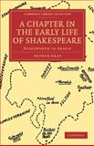 A Chapter in the Early Life of Shakespeare : Polesworth in Arden, Gray, Arthur, 1108005578