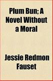 Plum Bun; a Novel Without a Moral, Fauset, Jessie Redmon, 1152565575