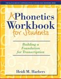 A Phonetics Workbook for Students : Building a Foundation for Transcription, Harbers, Heidi M., 0132825589