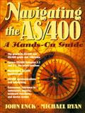 Navigating the As/400 : A Hands-on Guide, Enck, John and Ryan, Michael, 0138625581