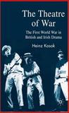 The Theatre of War : The First World War in British and Irish Drama, Kosok, Heinz, 023052558X