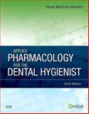 Applied Pharmacology for the Dental Hygienist, Elena Bablenis Haveles BS Pharm  Pharm D, 0323065589