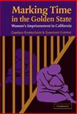 Marking Time in the Golden State : Women's Imprisonment in California, Kruttschnitt, Candace and Gartner, Rosemary, 052182558X