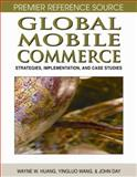 Global Mobile Commerce : Strategies, Implementation and Case Studies, Huang, Wayne, 1599045583