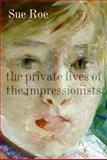 The Private Lives of the Impressionists, Sue Roe, 0060545585