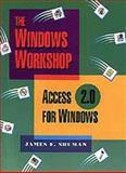 The Windows Workshop : Access for Windows, Version 2.0, Shuman, James E., 053430558X