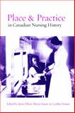 Place and Practice in Canadian Nursing History, Elliott, Jayne and Stuart, Meryn, 0774815582