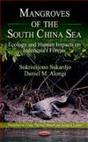Mangroves of the South China Sea Ecology and Human Impacts on Indonesia's Forests, Sukardjo, Sukristijono and Alongi, Daniel M., 1614705585