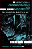 Heidegger's Confrontation with Modernity : Technology, Politics, and Art, Zimmerman, Michael E., 0253205581