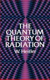The Quantum Theory of Radiation, Heitler, W., 0486645584