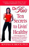Dr. Ro's Ten Secrets to Livin' Healthy, Rovenia M. Brock, 0553585584