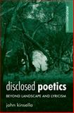 Disclosed Poetics : Beyond Landscape and Lyricism, Kinsella, John and Kinsella, John, 0719075580