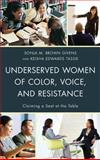 Underserved Women of Color, Voice, and Resistance : Claiming a Seat at the Table, , 0739185586