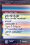 Online Damage Detection in Structural Systems : Applications of Proper Orthogonal Decomposition and Kalman and Particle Filters, Eftekhar Azam, Saeed, 3319025589