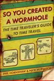 So You Created a Wormhole, Phil Hornshaw and Nick Hurwitch, 0425245586