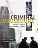 Criminal Procedure for the Criminal Justice Professional, Ferdico, John N. and Fradella, Henry F., 1111835586