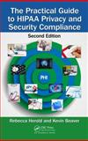 The Practical Guide to HIPAA Privacy and Security Compliance, Second Edition, Kevin Beaver and Rebecca Herold, 1439855587