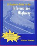 A Teacher's Guide to the Information Highway, Wresch, William, 0136215580