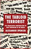 The Tabloid Terrorist : The Predicative Construction of New Terrorism in the Media, Spencer, Alexander, 0230575587