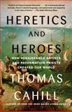 Heretics and Heroes, Thomas Cahill, 0385495587
