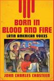 Born in Blood and Fire : Latin American Voices, Chasteen, John Charles, 0393935582