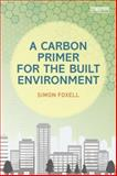 A Carbon Primer for the Built Environment, Simon Foxell, 0415705584
