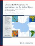 Chinese Soft Power and Its Implications for the United States : Competition and Cooperation in the Developing World, a Report of the CSIS Smart Power Initiative, McGiffert, Carola, 0892065583