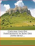 Catilina und Die Parteikämpfe in Rom der Jahre 66-63, Ernst Von Stern, 1141825589