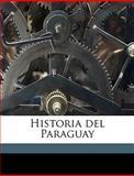 Historia Del Paraguay, Pierre-Franois-Xavier De Charlevoix and Pierre Francois Xavier de Charlevoix, 1149395583