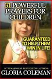 31 Powerful Prayers for Children - Guaranteed to Help Them Win in Life!, Gloria Coleman, 1479375586