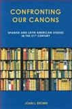Confronting Our Canons : Spanish and Latin American Studies in the 21st Century, Brown, Joan L., 1611485584