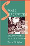 Small Sacrifices : Religious Change and Cultural Identity among the Ngaju of Indonesia, Schiller, Anne, 0195095588