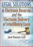 Legal Solutions in Electronic Reserves and the Electronic Delivery of Interlibrary Loan, Croft, Janet Brennan, 0789025582