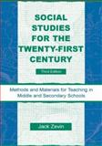 Social Studies for the Twenty-First Century : Methods and Materials for Teaching in Middle and Secondary Schools, Zevin, Jack, 0805855580