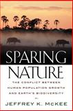Sparing Nature : The Conflict Between Human Population Growth and Earth's Biodiversity, McKee, Jeffrey K., 0813535581