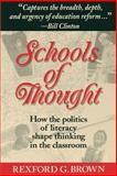 Schools of Thought : How the Politics of Literacy Shape Thinking in the Classroom, Brown, Rexford G., 1555425585