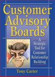 Customer Advisory Boards : A Strategic Tool for Customer Relationship Building, Carter, Tony, 0789015587