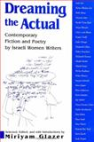 Dreaming the Actual : Contemporary Fiction and Poetry by Israeli Women Writers, , 0791445585