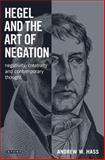 Hegel and the Art of Negation : Negativity, Creativity and Contemporary Thought, Hass, Andrew W., 1780765584