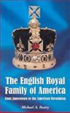 The English Royal Family of America, from Jamestown to the American Revolution, Beatty, Michael A., 0786415584