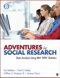 Adventures in Social Research : Data Analysis Using IBM® SPSS® Statistics, Wagner, William E., III and Halley, Frederick (Fred) S., 1452205582