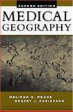 Medical Geography, Second Edition, Meade, Melinda S. and Earickson, Robert J., 1572305584