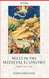 Mills in the Medieval Economy : England 1300-1540, Langdon, John, 0199265585