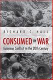 Consumed by War : European Conflict in the 20th Century, Hall, Richard C., 0813125588